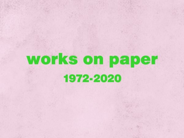 Works on Paper 1972 – 2020