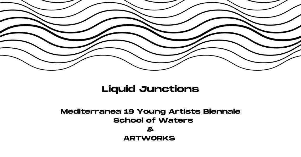 LIQUID JUNCTIONS / MEDITERRANEA 19 X ARTWORKS